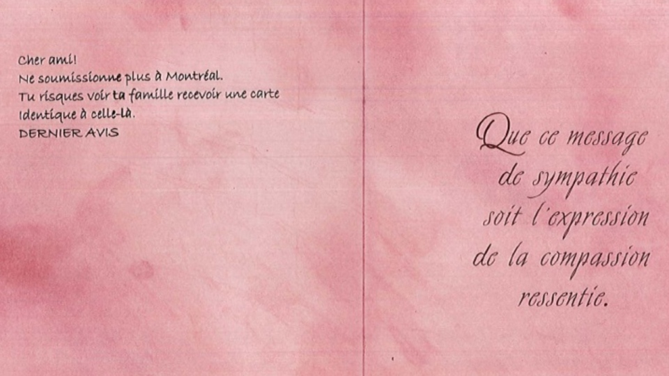 "This card with the message ""Dear Friend, Do not work anymore in Montreal. You risk seeing your family receive a card identical to this one. LAST WARNING."" was sent to contractor Martin Carrier."