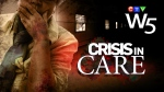 Crisis in Care - W5 Documentary: