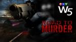 W5: Road to Murder
