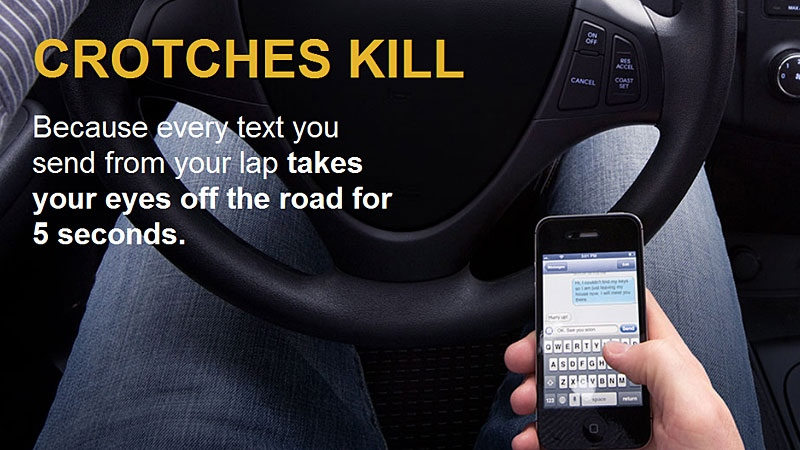 The new campaign is called 'Crotches Kill' and features billboards, washroom posters, and radio ads that highlight the action of drivers looking down at their phones to compose a text message while on the roads.