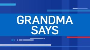 Grandma Says