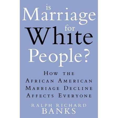 'Is Marriage for White People?' by author Ralph Richard Banks.