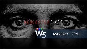 W5 Preview: Neglected Care, another in a series of reports on nursing home care in Canada