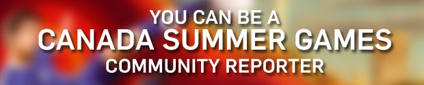 Be A 2017 Canada Summer Games Community Reporter