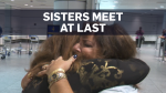 Long-lost sisters meet for the first time