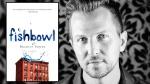 Bradley Somer - Fishbowl