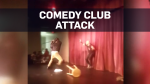 comedy club attack
