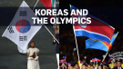 North, South Korea and the Olympics