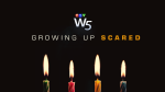W5: Growing Up Scared