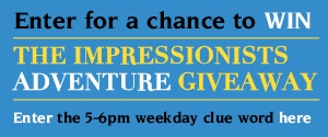 The Impressionists Adventure Giveaway 5-6pm Rotato