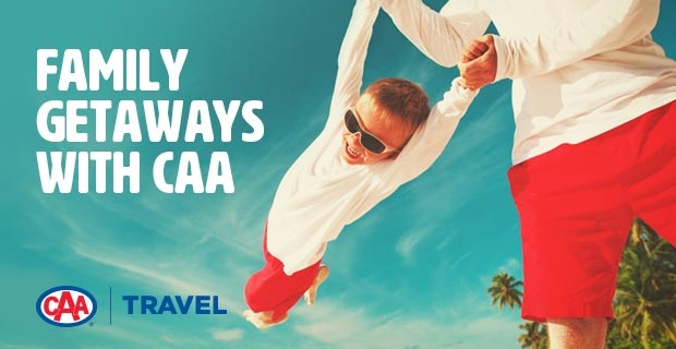 Family Getaways with CAA