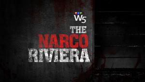 W5: The Narco Riviera