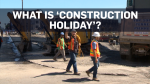 What is 'Construction Holiday'?