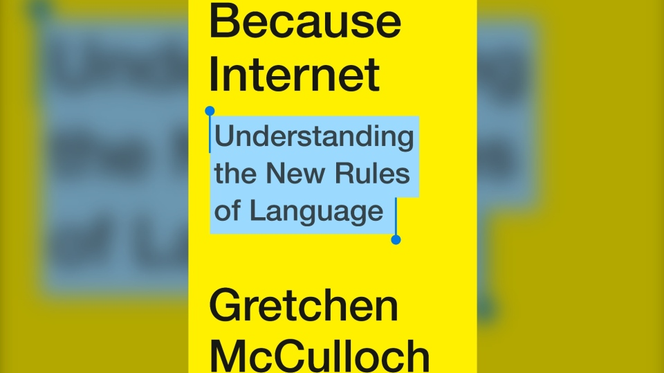 """Montreal-based Gretchen McCulloch's new book """"Because Internet: Understanding the New Rules of Language,"""" published by Penguin Random House. (Penguin Random House)"""