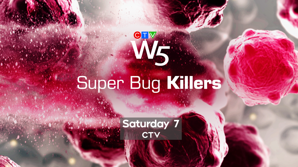 W5: Super Bug Killers Sat 7 CTV