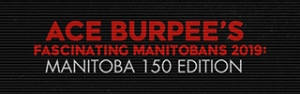 Ace Burpee's fascinating Manitobans