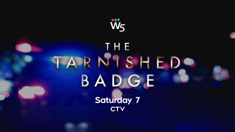 W5: The Tarnished Badge, Sat 7 CTV