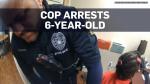 Newly released footage shows cop arrest 6-year-old