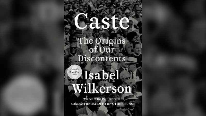 "This cover image released by Random House shows ""Caste: The Origins of Our Discontents"" by Isabel Wilkerson. Oprah Winfrey has chosen Wilkerson's ""Caste"" as her new book club selection. The book looks at American history and the treatment of Blacks and finds what she calls an enduring, unseen and unmentioned caste system. (Random House via AP)"
