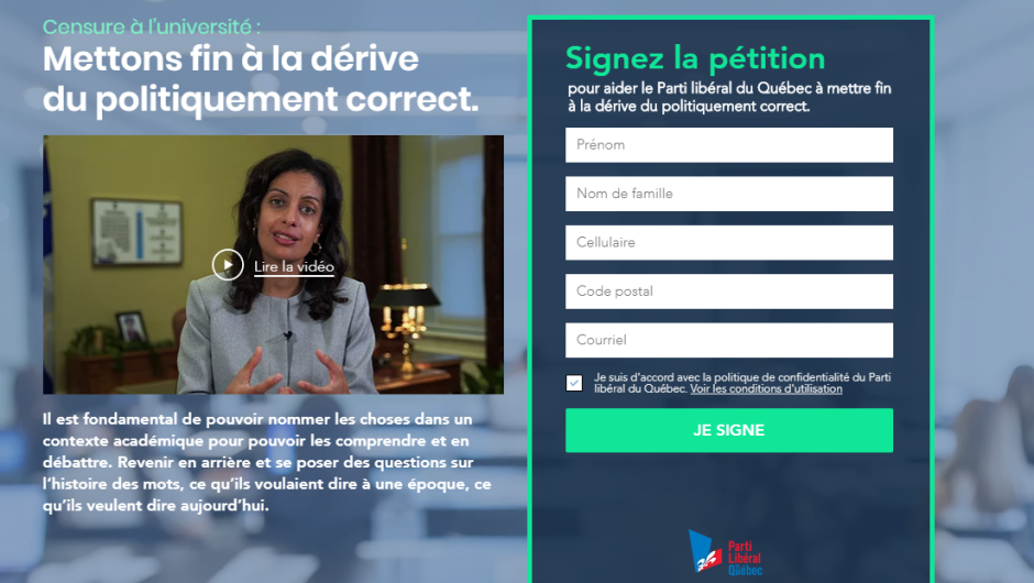 "The Liberal Party of Quebec is circulating a petitions asking to put an end to the ""political correctness drift"" after the controversy surrounding a University of Ottawa professor's use of the n-word in an academic setting. SOURCE: PLQ"