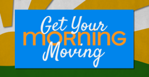 Get your morning moving