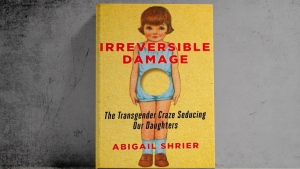 "'Irreversible Damage: The Transgender Craze Seducing Our Daughters"" by Abigail Shrier."