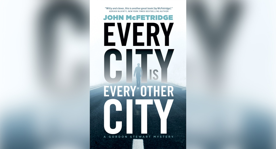 Every City is Every Other City by John McFetridge