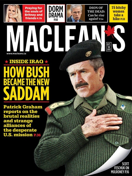 The contientious cover of the Oct. 1, 2007 issue of  Maclean's magazine, in which George Bush is portrayed looking very similar to Saddam Hussein.
