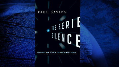 'The Eerie Silence' by Paul Davies, explains why the search for intelligent life beyond Earth should be expanded.